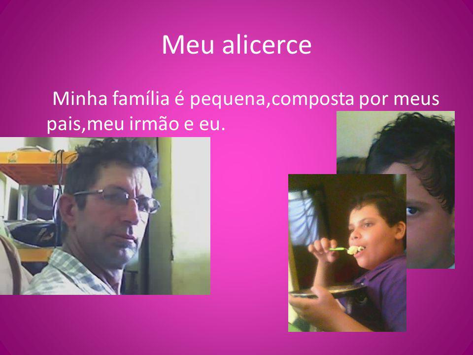 Meu alicerce Minha família é pequena,composta por meus pais,meu irmão e eu.