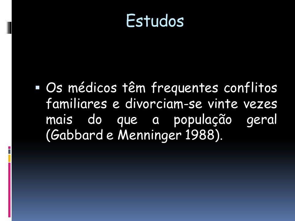 Estudos Os médicos têm frequentes conflitos familiares e divorciam-se vinte vezes mais do que a população geral (Gabbard e Menninger 1988).