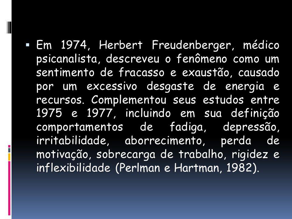 Em 1974, Herbert Freudenberger, médico psicanalista, descreveu o fenômeno como um sentimento de fracasso e exaustão, causado por um excessivo desgaste de energia e recursos.
