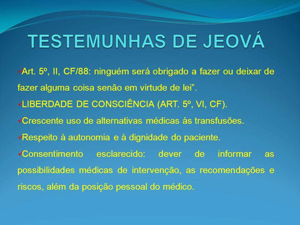 TESTEMUNHAS DE JEOVÁ Art. 5º, II, CF/88: ninguém será obrigado a fazer ou deixar de fazer alguma coisa senão em virtude de lei .