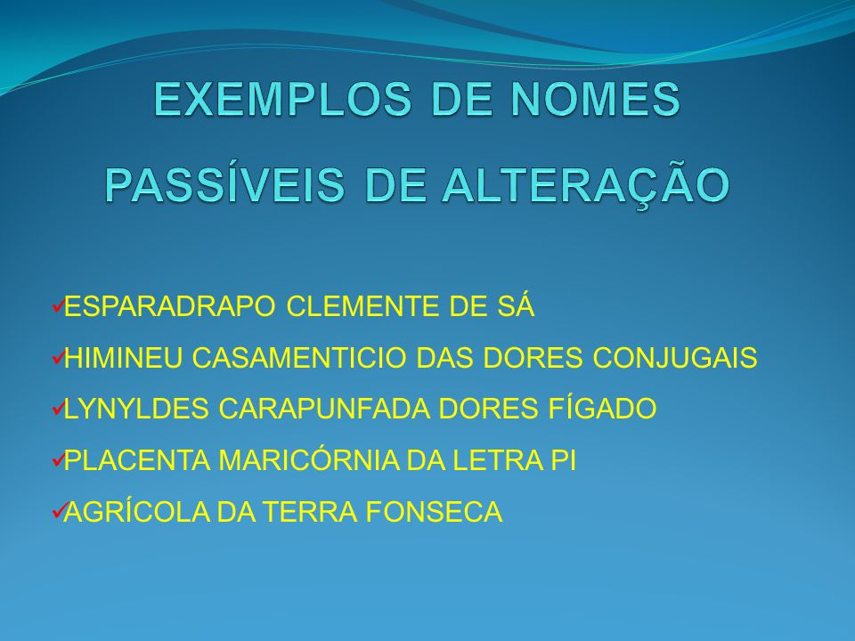 EXEMPLOS DE NOMES PASSÍVEIS DE ALTERAÇÃO