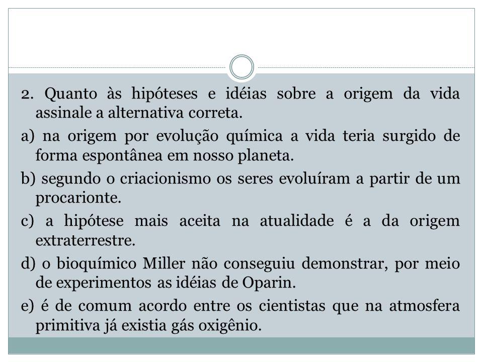 2. Quanto às hipóteses e idéias sobre a origem da vida assinale a alternativa correta.