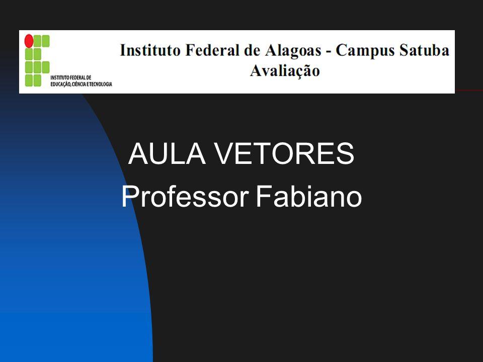 AULA VETORES Professor Fabiano