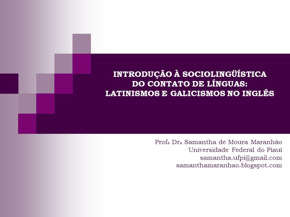 INTRODUÇÃO À SOCIOLINGÜÍSTICA DO CONTATO DE LÍNGUAS: LATINISMOS E GALICISMOS NO INGLÊS