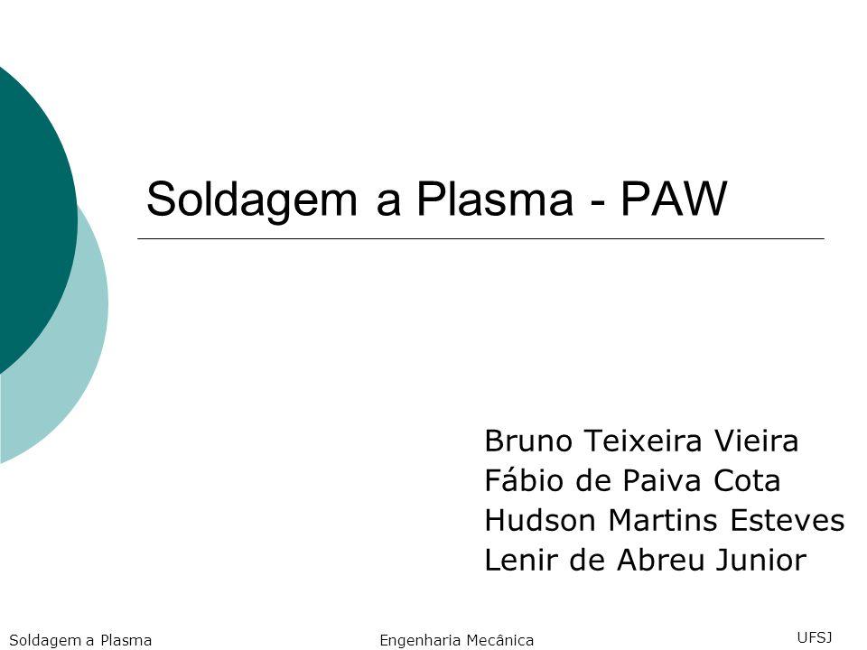 Soldagem a Plasma - PAW Bruno Teixeira Vieira Fábio de Paiva Cota