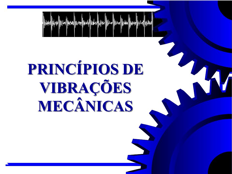 PRINCÍPIOS DE VIBRAÇÕES MECÂNICAS