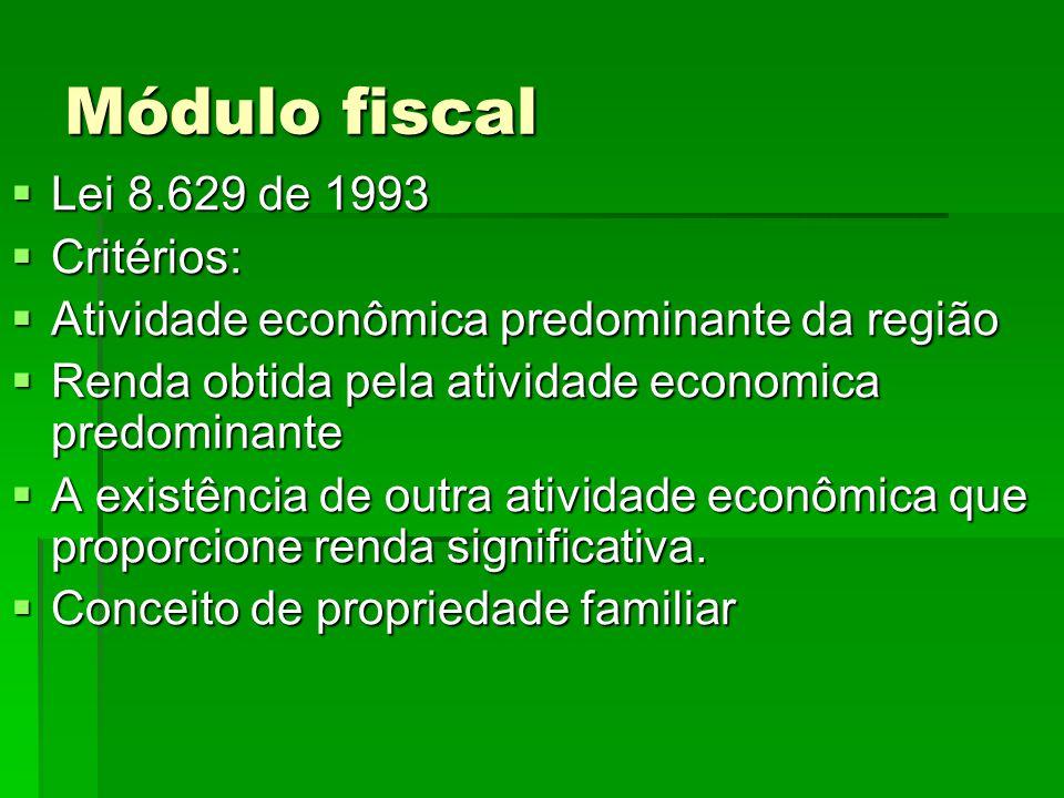 Módulo fiscal Lei 8.629 de 1993 Critérios: