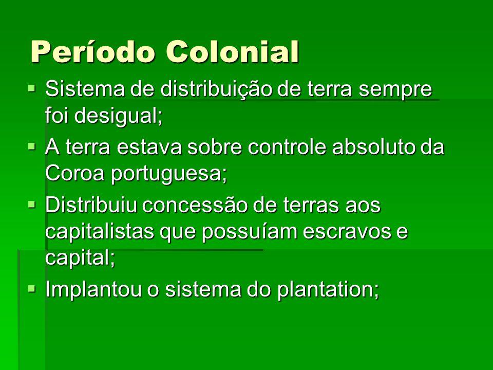 Período Colonial Sistema de distribuição de terra sempre foi desigual;