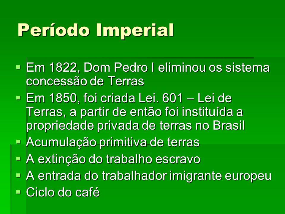 Período Imperial Em 1822, Dom Pedro I eliminou os sistema concessão de Terras.