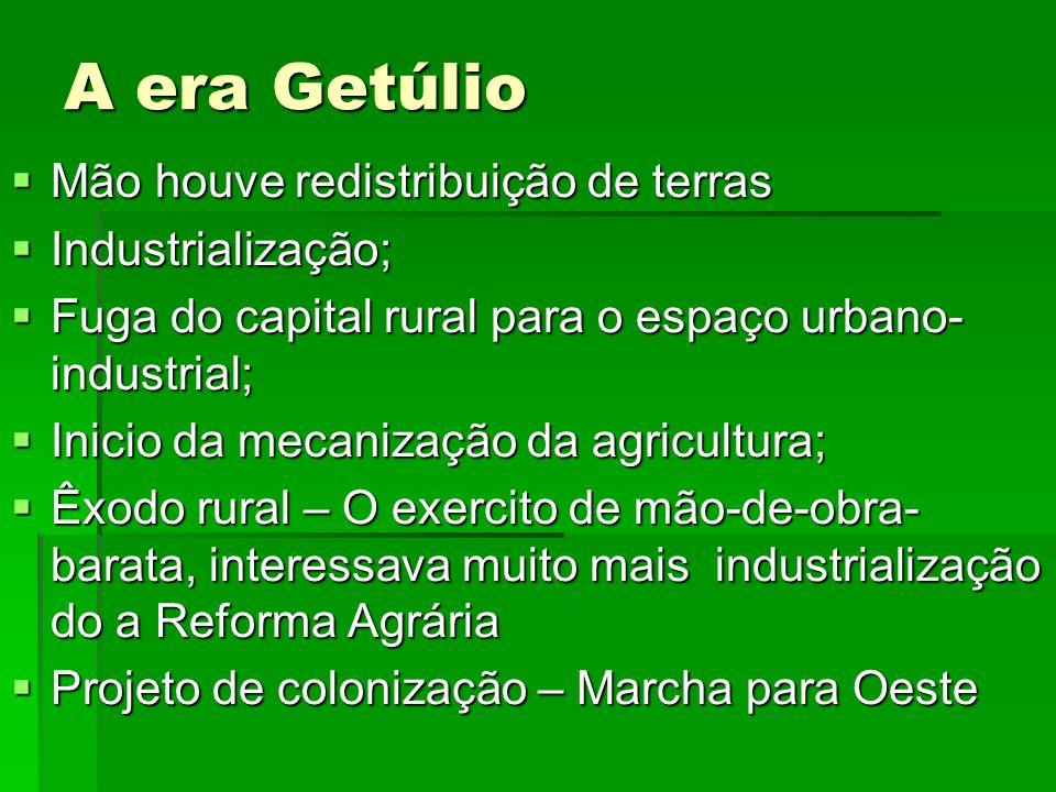 A era Getúlio Mão houve redistribuição de terras Industrialização;