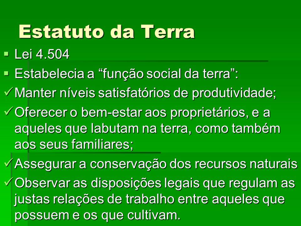 Estatuto da Terra Lei 4.504 Estabelecia a função social da terra :
