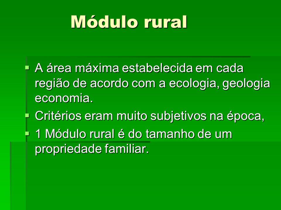Módulo rural A área máxima estabelecida em cada região de acordo com a ecologia, geologia economia.