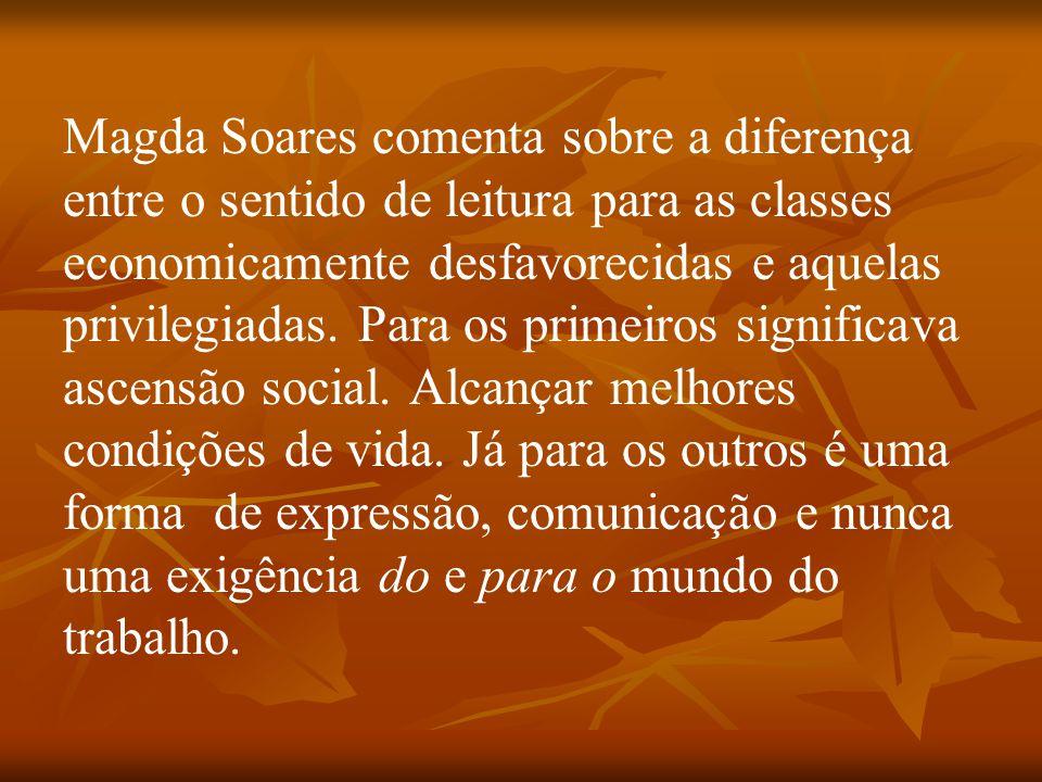 Magda Soares comenta sobre a diferença entre o sentido de leitura para as classes economicamente desfavorecidas e aquelas privilegiadas.