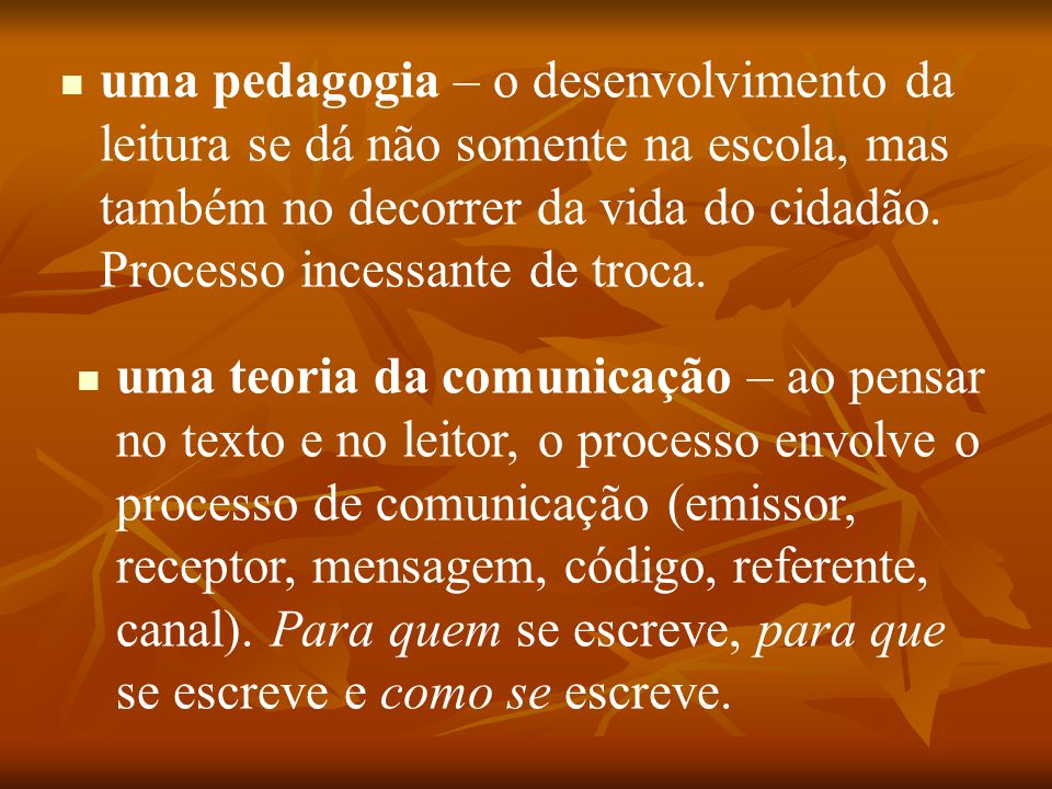 uma pedagogia – o desenvolvimento da leitura se dá não somente na escola, mas também no decorrer da vida do cidadão. Processo incessante de troca.