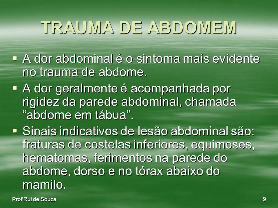 TRAUMA DE ABDOMEM A dor abdominal é o sintoma mais evidente no trauma de abdome.