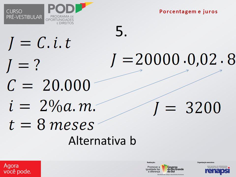 Porcentagem e juros 5. Alternativa b
