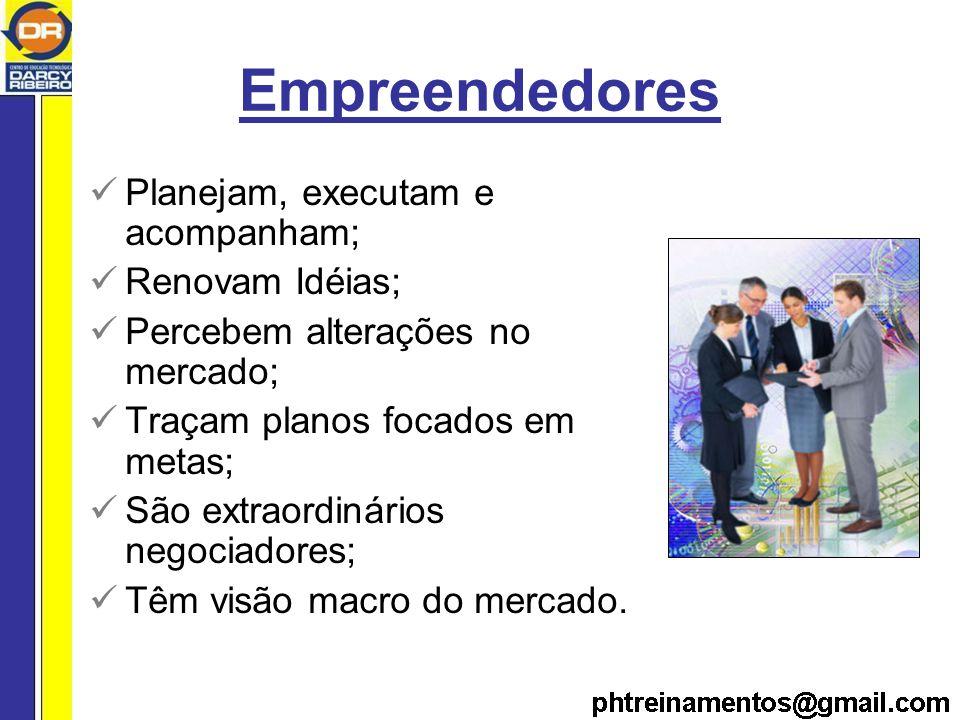 Empreendedores Planejam, executam e acompanham; Renovam Idéias;