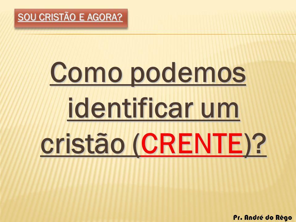 Como podemos identificar um cristão (CRENTE)