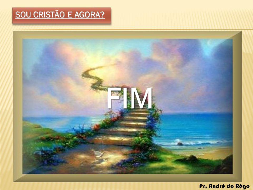 SOU CRISTÃO E AGORA FIM Pr. André do Rêgo