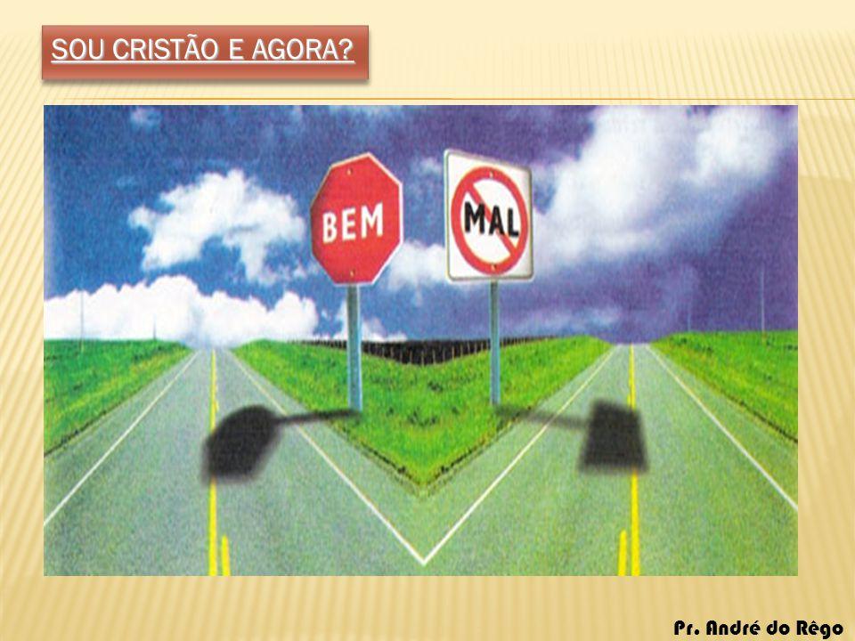 SOU CRISTÃO E AGORA Pr. André do Rêgo