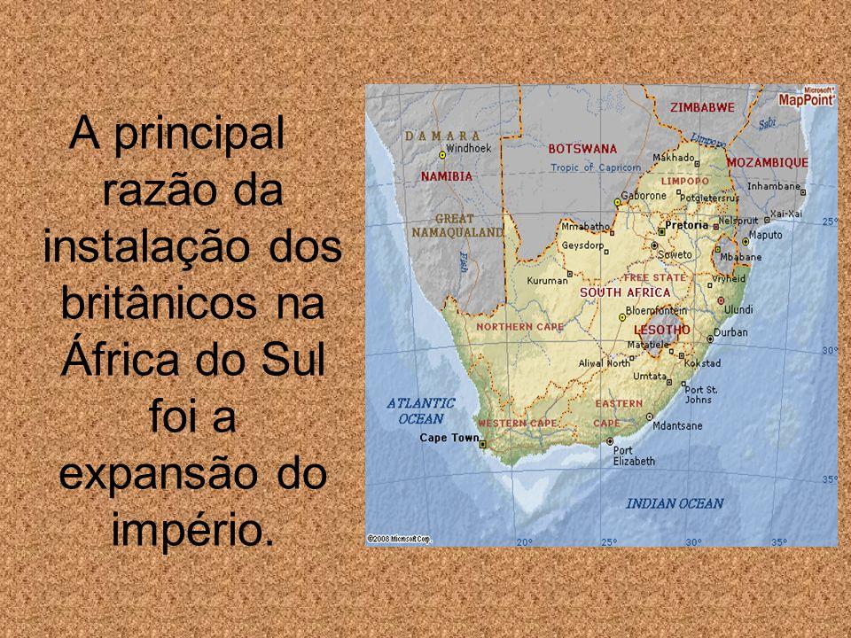 A principal razão da instalação dos britânicos na África do Sul foi a expansão do império.