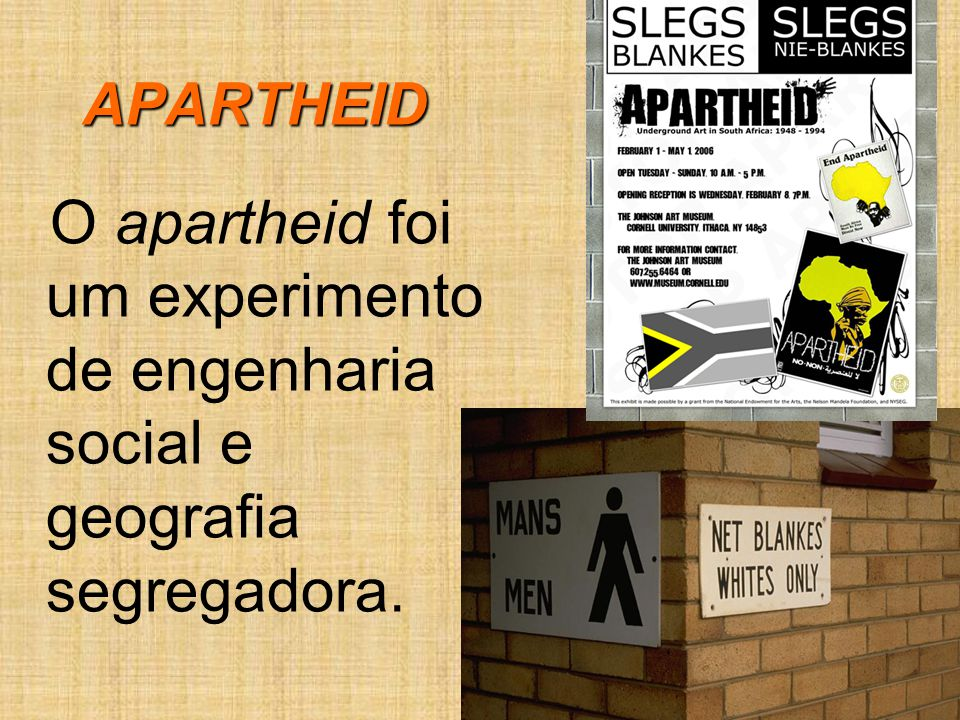 APARTHEID O apartheid foi um experimento de engenharia social e geografia segregadora.