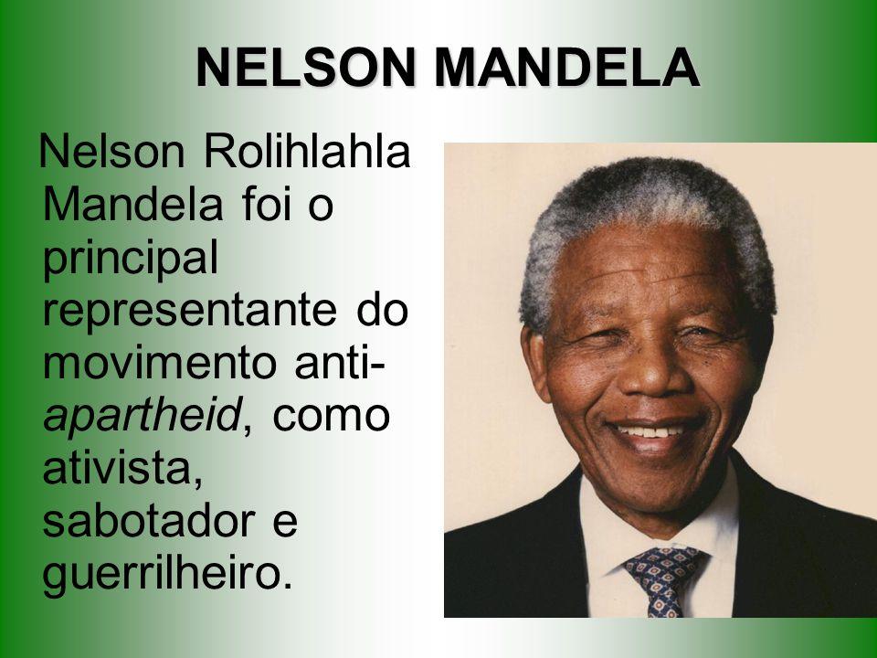 NELSON MANDELA Nelson Rolihlahla Mandela foi o principal representante do movimento anti-apartheid, como ativista, sabotador e guerrilheiro.