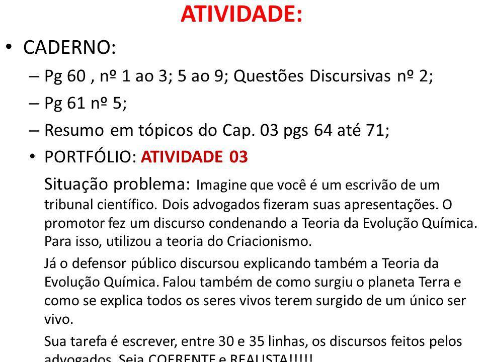 ATIVIDADE: CADERNO: Pg 60 , nº 1 ao 3; 5 ao 9; Questões Discursivas nº 2; Pg 61 nº 5; Resumo em tópicos do Cap. 03 pgs 64 até 71;