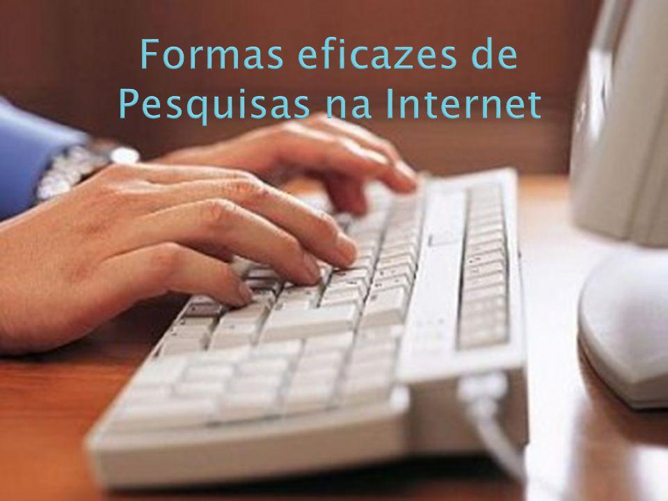Formas eficazes de Pesquisas na Internet