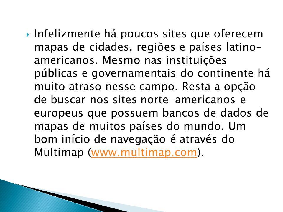 Infelizmente há poucos sites que oferecem mapas de cidades, regiões e países latino- americanos.