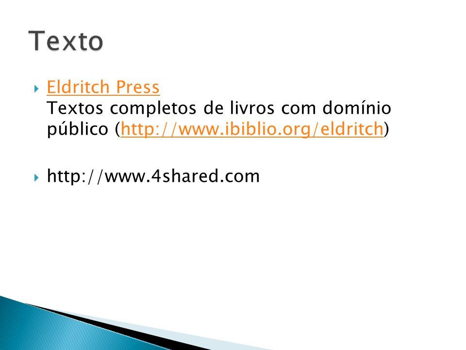 Texto Eldritch Press Textos completos de livros com domínio público (http://www.ibiblio.org/eldritch)