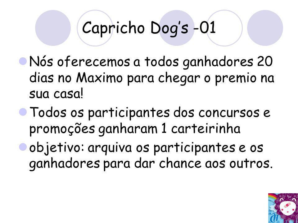 Capricho Dog's -01 Nós oferecemos a todos ganhadores 20 dias no Maximo para chegar o premio na sua casa!