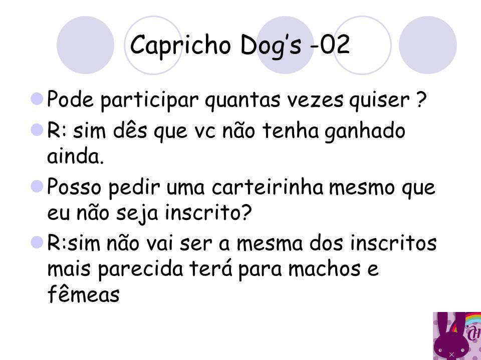 Capricho Dog's -02 Pode participar quantas vezes quiser