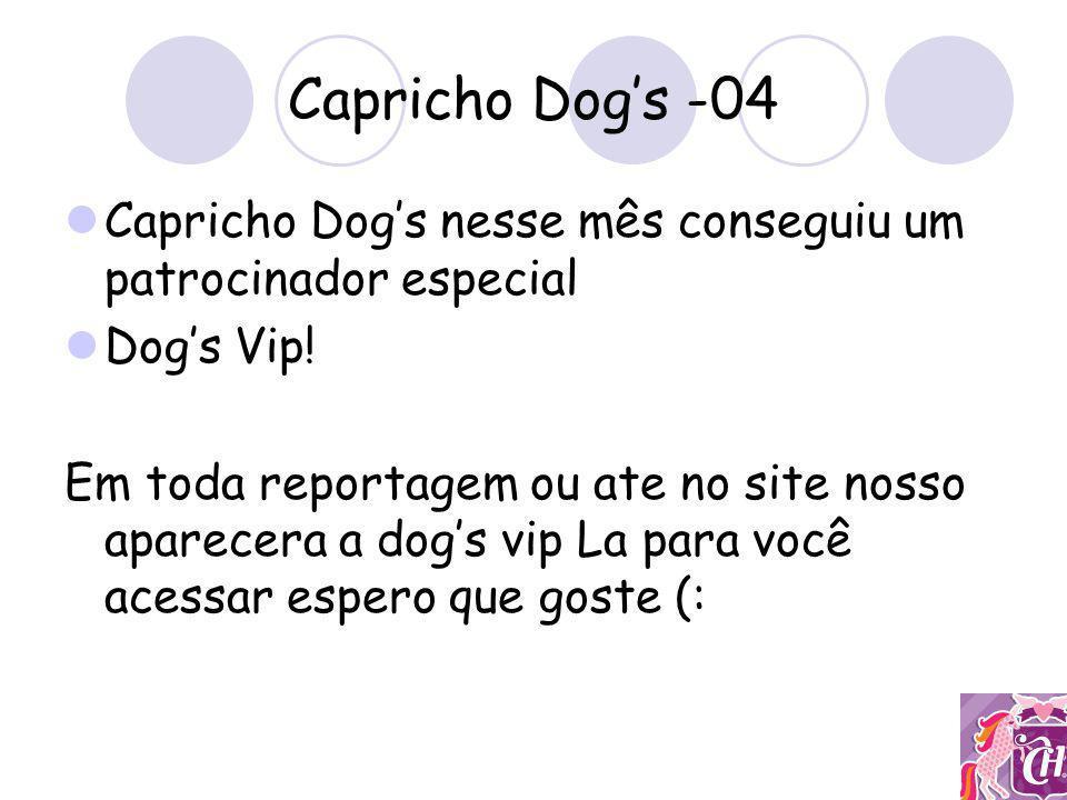 Capricho Dog's -04 Capricho Dog's nesse mês conseguiu um patrocinador especial. Dog's Vip!