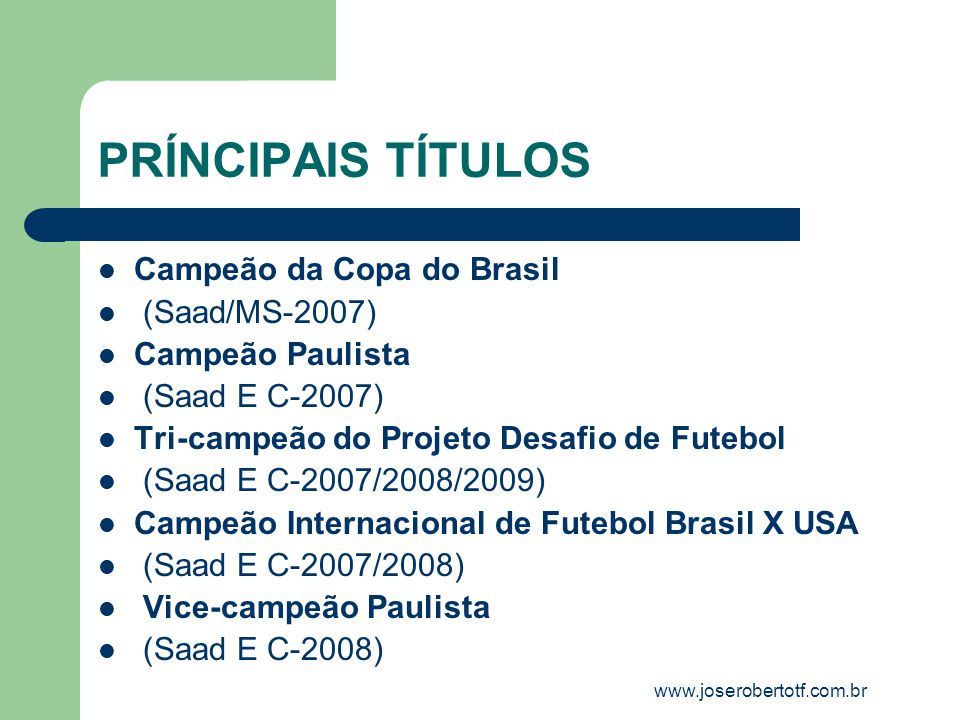 PRÍNCIPAIS TÍTULOS Campeão da Copa do Brasil (Saad/MS-2007)