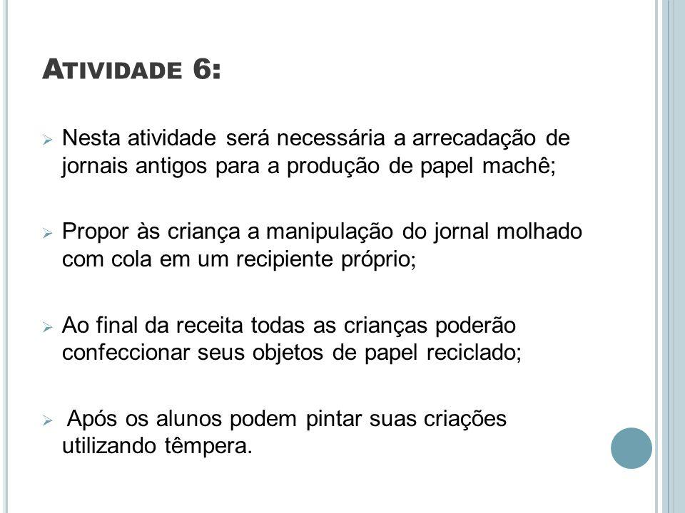 Atividade 6: Nesta atividade será necessária a arrecadação de jornais antigos para a produção de papel machê;