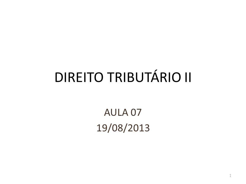 DIREITO TRIBUTÁRIO II AULA 07 19/08/2013