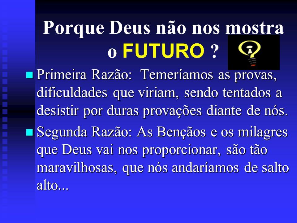 Porque Deus não nos mostra o FUTURO
