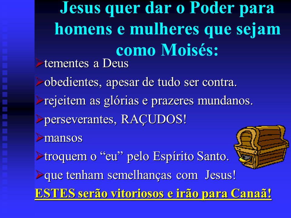 Jesus quer dar o Poder para homens e mulheres que sejam como Moisés: