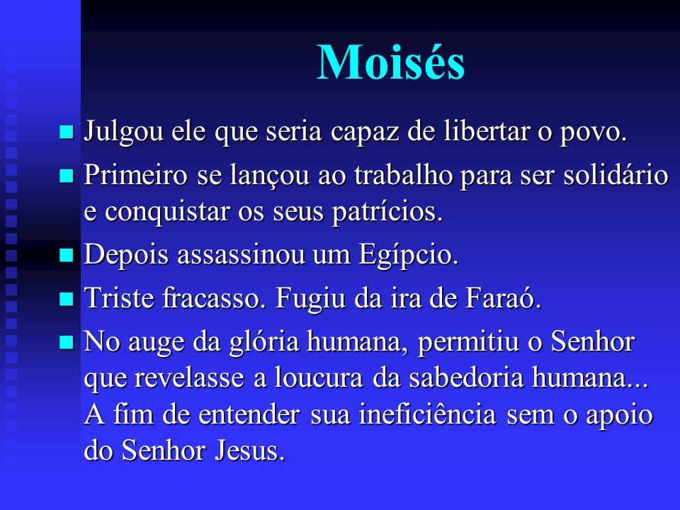 Moisés Julgou ele que seria capaz de libertar o povo.