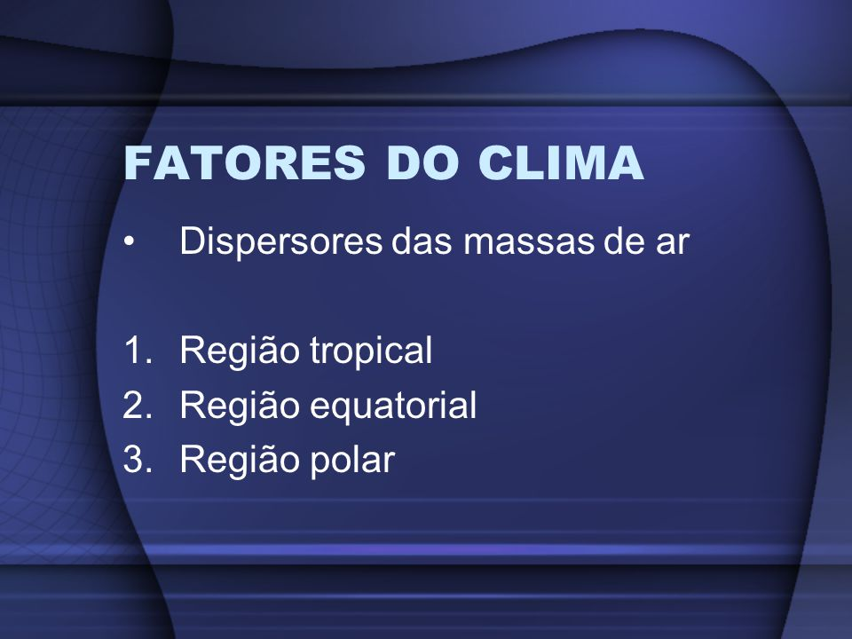 FATORES DO CLIMA Dispersores das massas de ar Região tropical