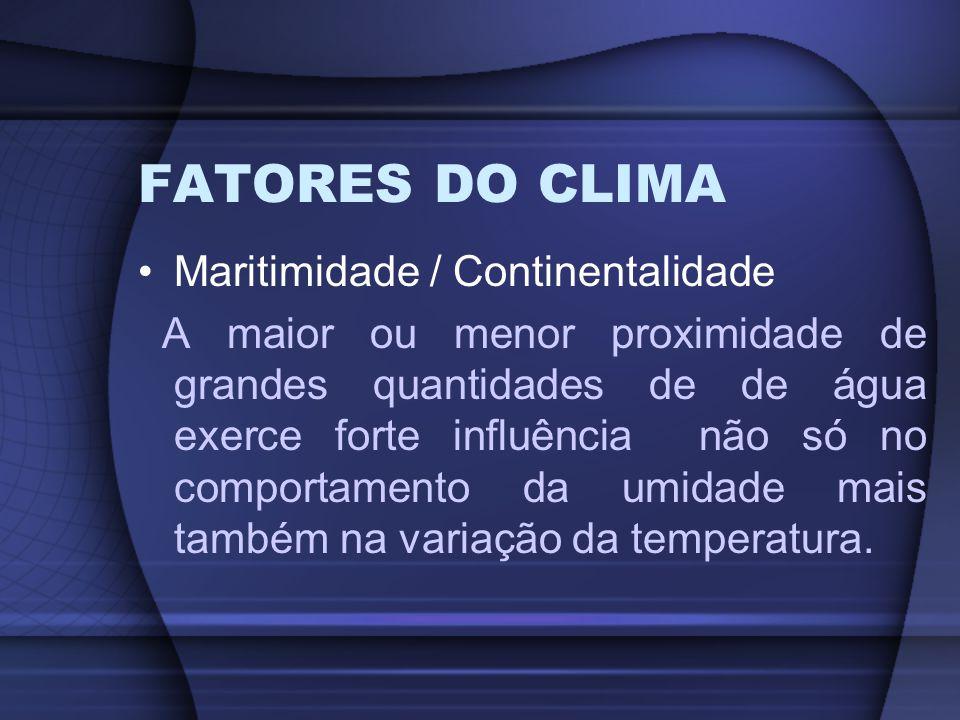 FATORES DO CLIMA Maritimidade / Continentalidade