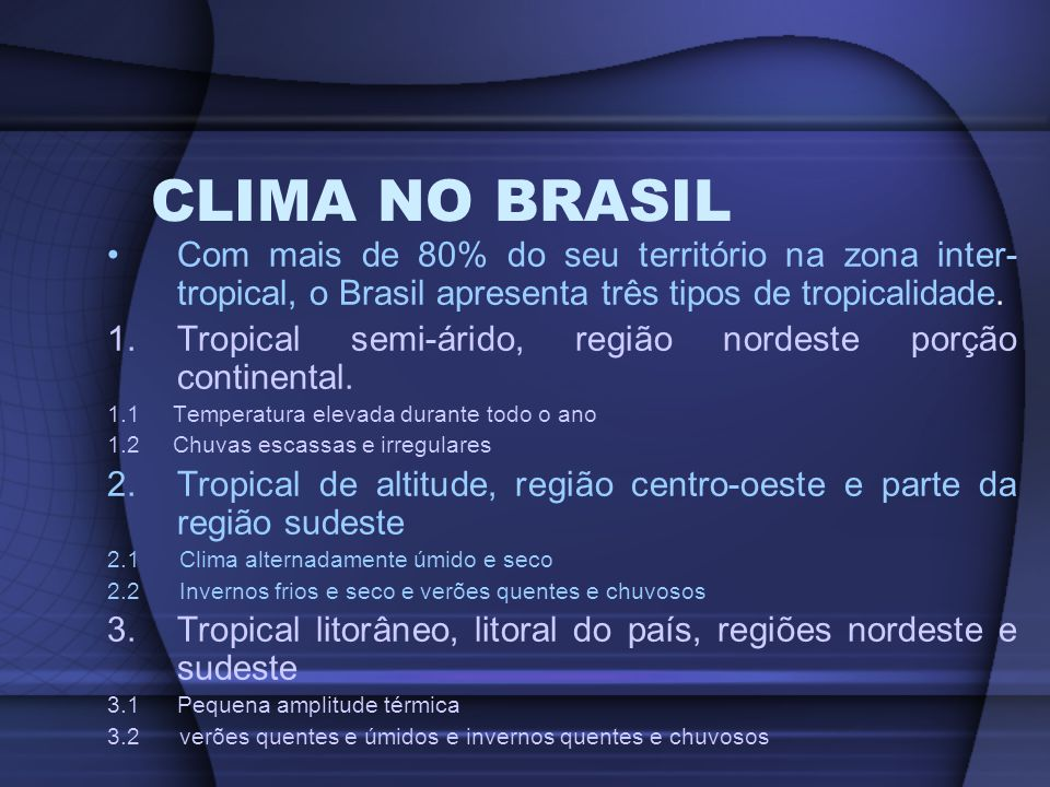 CLIMA NO BRASIL Com mais de 80% do seu território na zona inter-tropical, o Brasil apresenta três tipos de tropicalidade.