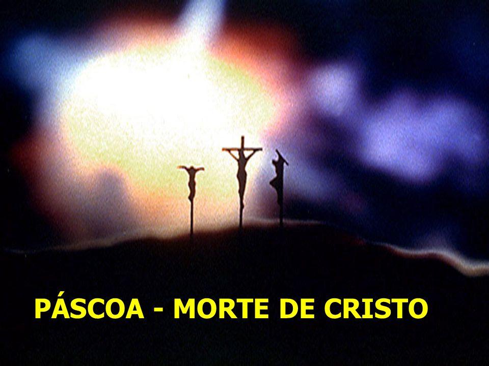 PÁSCOA - MORTE DE CRISTO