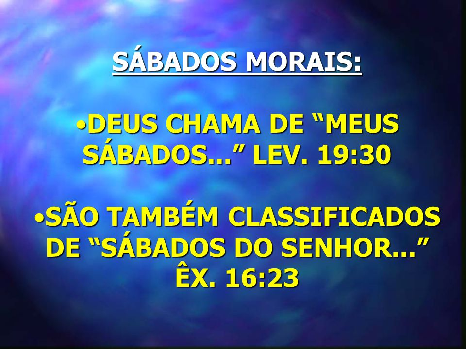 DEUS CHAMA DE MEUS SÁBADOS... LEV. 19:30
