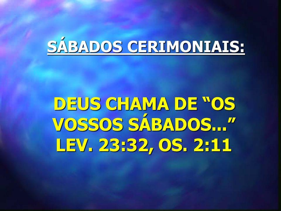 DEUS CHAMA DE OS VOSSOS SÁBADOS... LEV. 23:32, OS. 2:11