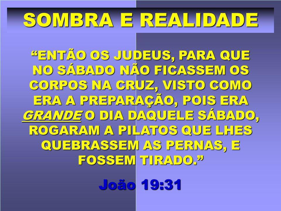 SOMBRA E REALIDADE João 19:31