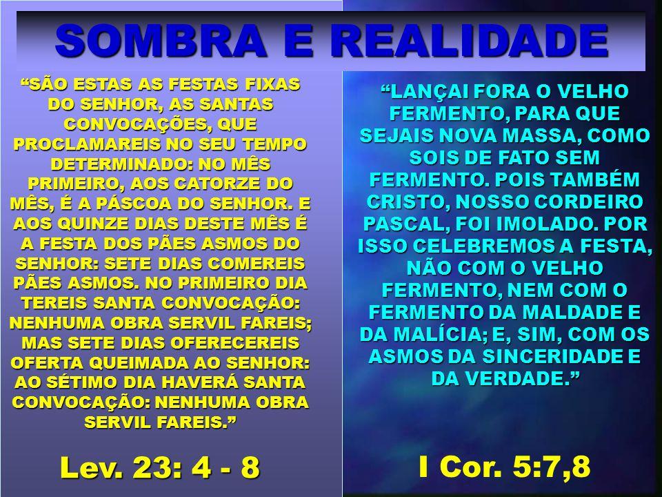 SOMBRA E REALIDADE Lev. 23: 4 - 8 I Cor. 5:7,8