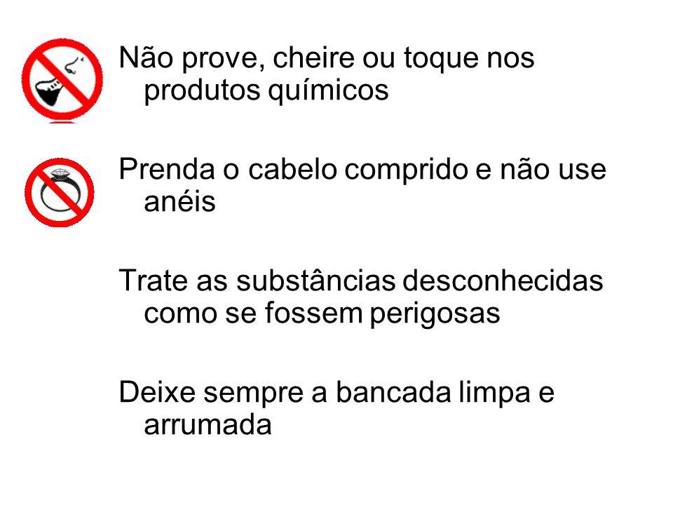 Não prove, cheire ou toque nos produtos químicos