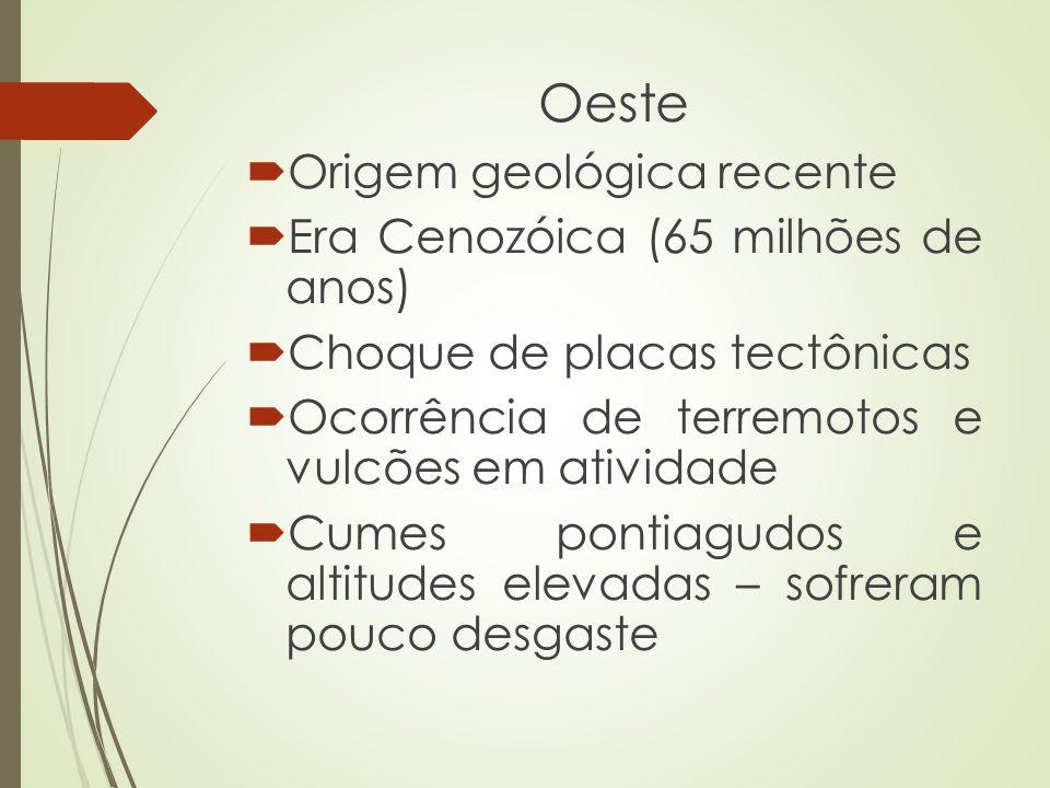 Oeste Origem geológica recente Era Cenozóica (65 milhões de anos)